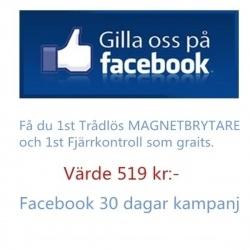 Facebook 30 dagar kampanj (Vädre 519kr) Gilla oss på facebook. Få du 1st Trådlös MAGNETBRYTARE och 1st Fjärrkontroll som graits.